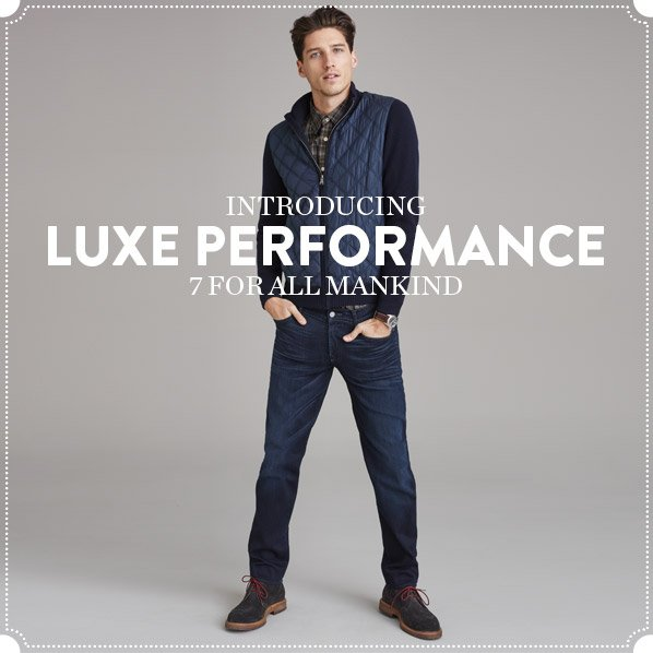 INTRODUCING LUXE PERFORMANCE - 7 FOR ALL MANKIND