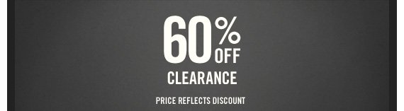 60% OFF CLEARANCE PRICE  REFLECTS DISCOUNT