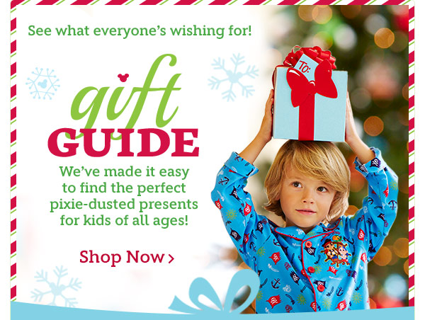 See what everyone's wishing for! GIFT GUIDE We've made it easy to find the perfect pixie-dusted presents for kids of all ages! | Shop Now