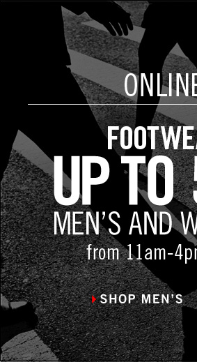 FOOTWEAR FRIDAY: UP TO 50% OFF MEN'S AND WOMEN'S SHOES from 11am-4pm EDT online only. › SHOP MEN'S
