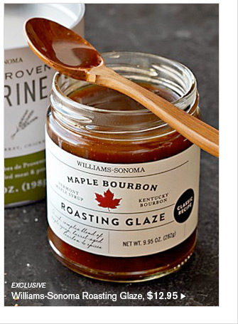 EXCLUSIVE - Williams-Sonoma Roasting Glaze, $12.95