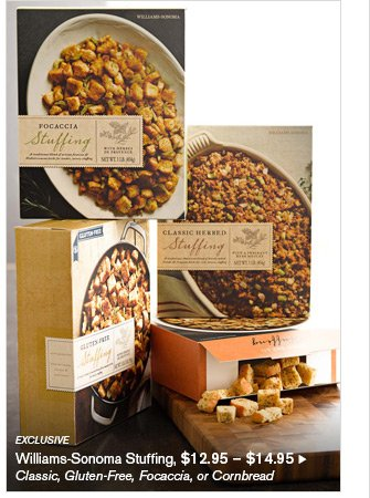 EXCLUSIVE - Williams-Sonoma Stuffing, $12.95 - $14.95 - Classic, Gluten-Free, Focaccia, or Cornbread