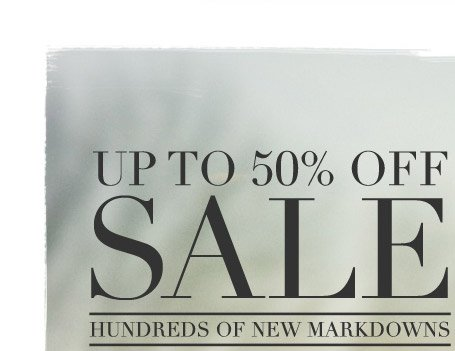 UP TO 50% OFF SALE. HUNDREDS OF NEW MARKDOWNS