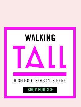 Walking Tall! Shop Boots