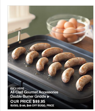 EXCLUSIVE - All-Clad Gourmet Accessories - Double-Burner Griddle - OUR PRICE $99.95 - SUGG. $195, $95 OFF SUGG. PRICE