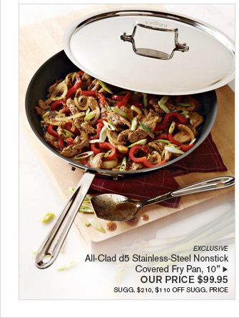 """EXCLUSIVE - All-Clad d5 Stainless-Steel Nonstick Covered Fry Pan, 10"""" - OUR PRICE $99.95 - SUGG. $210, $110 OFF SUGG. PRICE"""