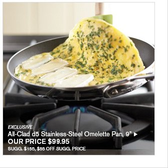 """EXCLUSIVE - All-Clad d5 Stainless-Steel Omelette Pan, 9"""" - OUR PRICE $99.95 - SUGG. $155, $55 OFF SUGG. PRICE"""