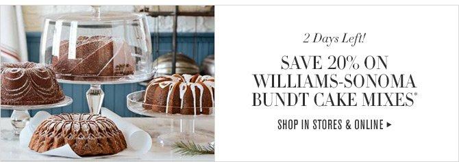 2 Days Left! - SAVE 20% ON WILLIAMS-SONOMA BUNDT CAKE MIXES*  - SHOP IN STORES & ONLINE