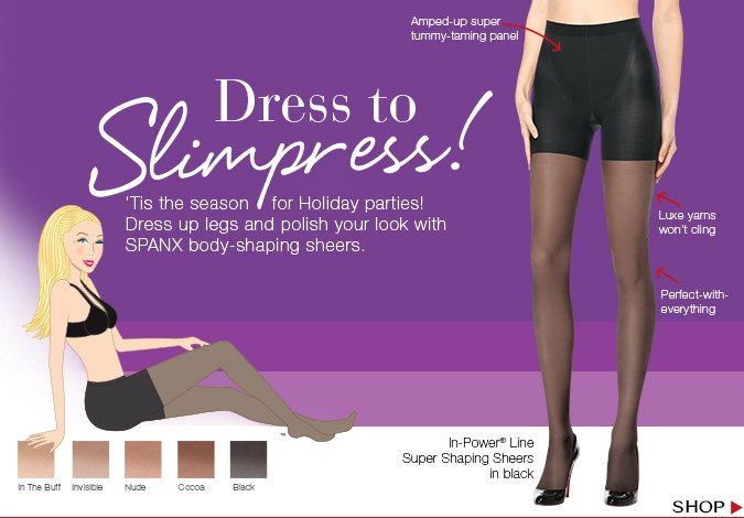Dress to Slimpress! 'Tis the season for Holiday parties! Dress up legs and polish your look with SPANX body-shaping sheers. Shop!