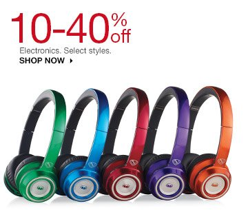 10-40% off Electronics. Select styles. shop now