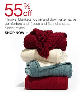 55% off Throws, blankets, down and down-alternative comforters and  fleece and flannel sheets. Select styles. SHOP NOW