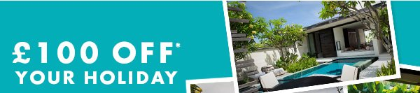 £100 OFF* YOUR HOLIDAY