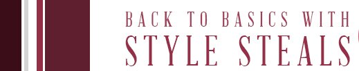 BACK TO BASICS WITH STYLE STEALS