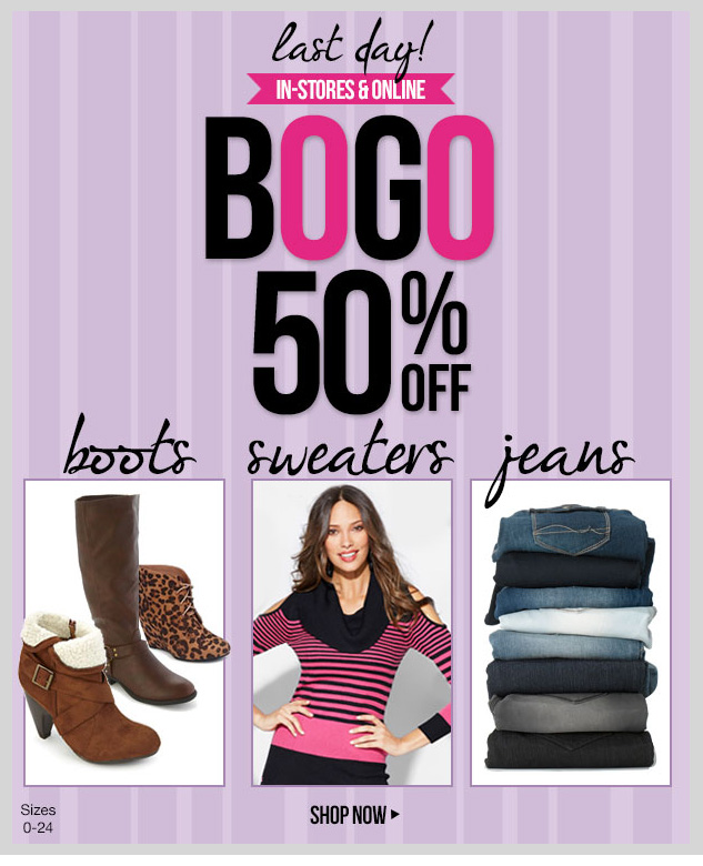 LAST DAY!!! In-stores and online! BUY ONE, GET ONE 50% OFF - Sweaters, Jeans and Boots! *No Mix and Match. SHOP NOW!