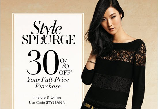 Style SPLURGE 30% OFF* Your Full-Price Purchase  In-Store & Online Use Code STYLEANN