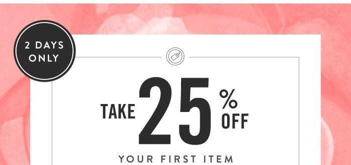 Take 25% Off Your First Item