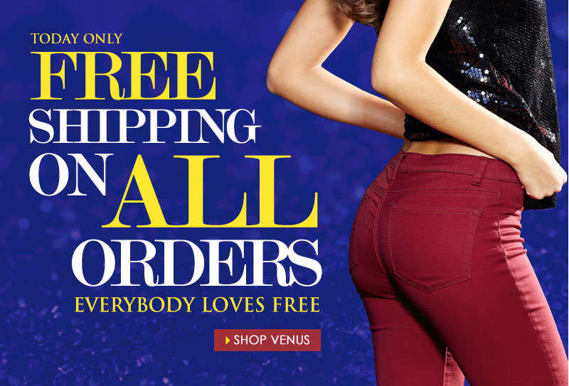 TOTALLY FREE SHIPPING on ALL orders, today only! SHOP VENUS