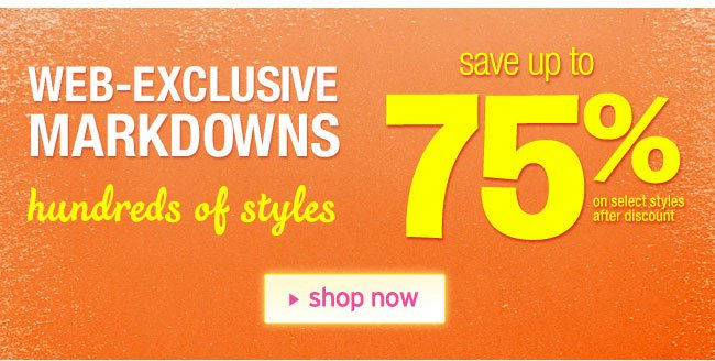 web exclusive markdowns up to 75% off