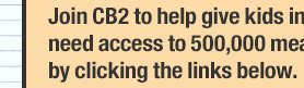 Join CB2 to help give kids in need access to 500,000  meals by clicking the links below.