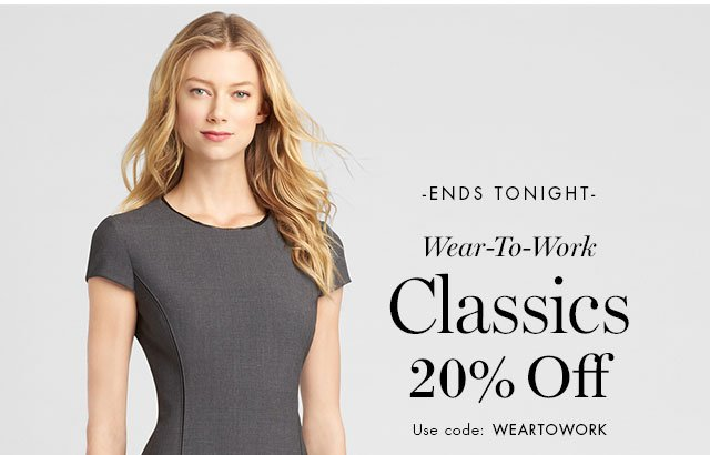 -ENDS TONIGHT- Wear-To-Work Classics 20% Off Use code: WEARTOWORK