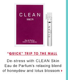 Quick Trip To The Mall. De-stress with CLEAN Skin Eau de Parfum's relaxing blend of honeydew and lotus blossom