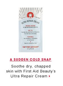 A Sudden Cold Snap. Soothe dry, chapped skin with First Aid Beauty's Ultra Repair Cream