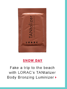 Snow Day. Fake a trip to the beach with LORAC's TANtalizer Body Bronzing Luminizer