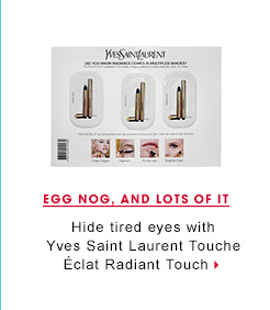 Egg Nog, And Lots Of It.Hide tired eyes with Yves Saint Laurent Touche Eclat Radiant Touch