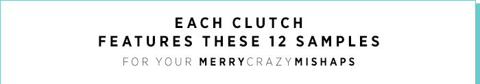 Each Clutch Features These 12 Samples For Your MerryCrazyMishaps.