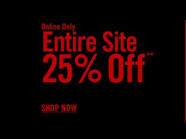 ONLINE ONLY - ENTIRE SITE 25% OFF** SHOP NOW