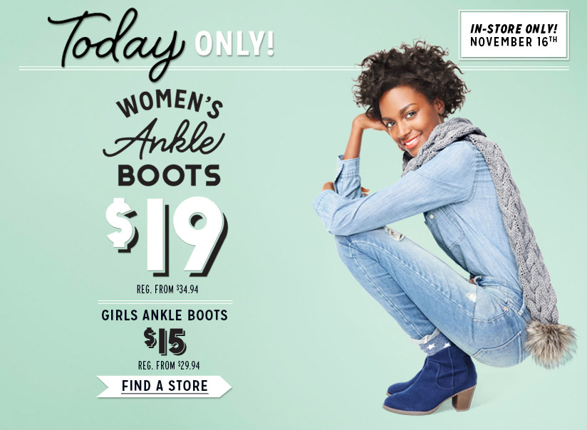 Today ONLY! | IN-STORE ONLY! NOVEMBER 16TH | WOMEN'S Ankle BOOTS $19 | GIRLS ANKLE BOOTS $15 | FIND A STORE