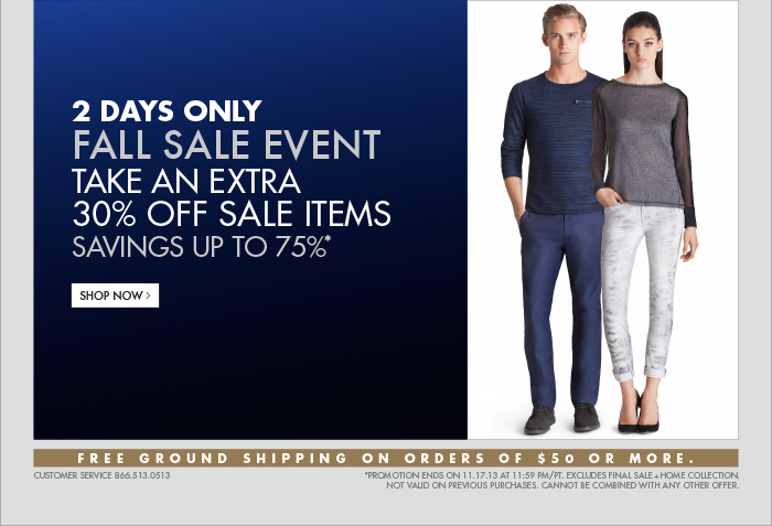 2 DAYS ONLY FALL SALE EVENT TAKE AN EXTRA 30% OFF SALE ITEMS SAVINGS UP TO 75%* SHOP NOW