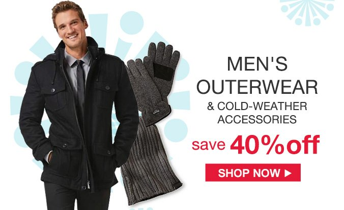 MEN'S OUTERWEAR & COLD-WEATHER ACCESSORIES | save 40% off | SHOP NOW