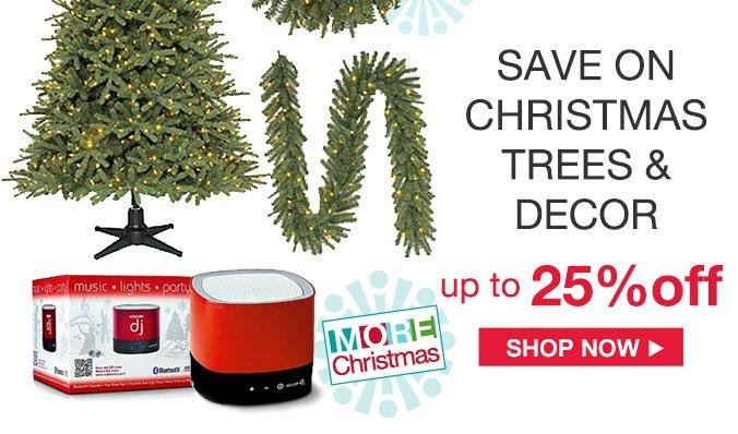 MORE Christmas | SAVE ON CHRISTMAS TREES & DECOR up to 25% off | SHOP NOW