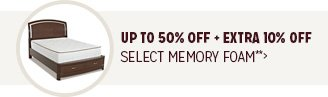 Up to 50% off + Extra 10% off Select Memory Foam**