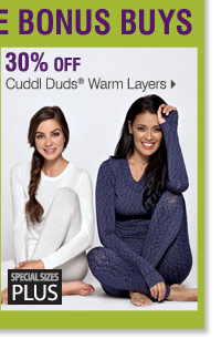 Use your coupons on these Bonus Buys 30% off Cuddl Duds® Warm  Layers Special sizes plus