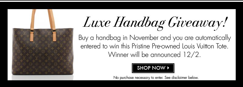 Luxe Handbag Giveaway! Buy a handbag in November and you are automatically entered to win this Pristine Pre-owned Louis Vuitton Tote. Winner will be announced 12/2. SHOP NOW >>