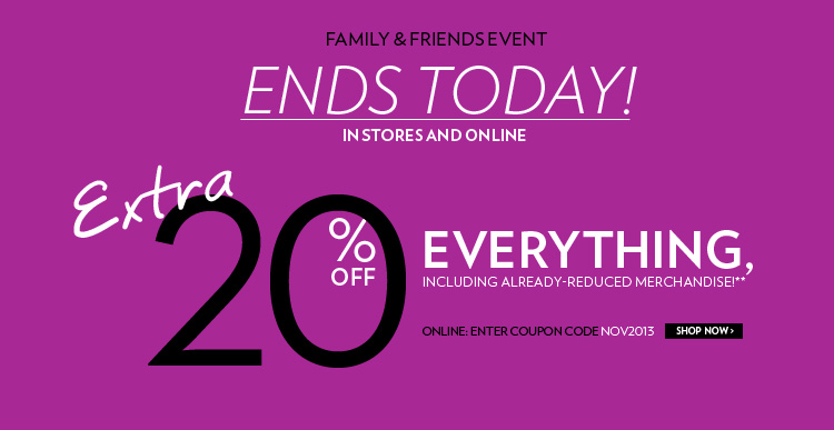 Family and friends event Extra 20% off EVERYTHING, including already-reduced merchandise!**