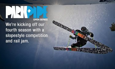 PARK+PIPE OPEN SERIES - We're kicking off our fourth season with a slopestyle competition and rail jam.