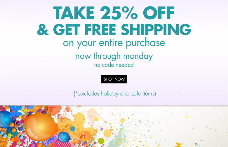 take 25% off and get free shipping on your entire purchase