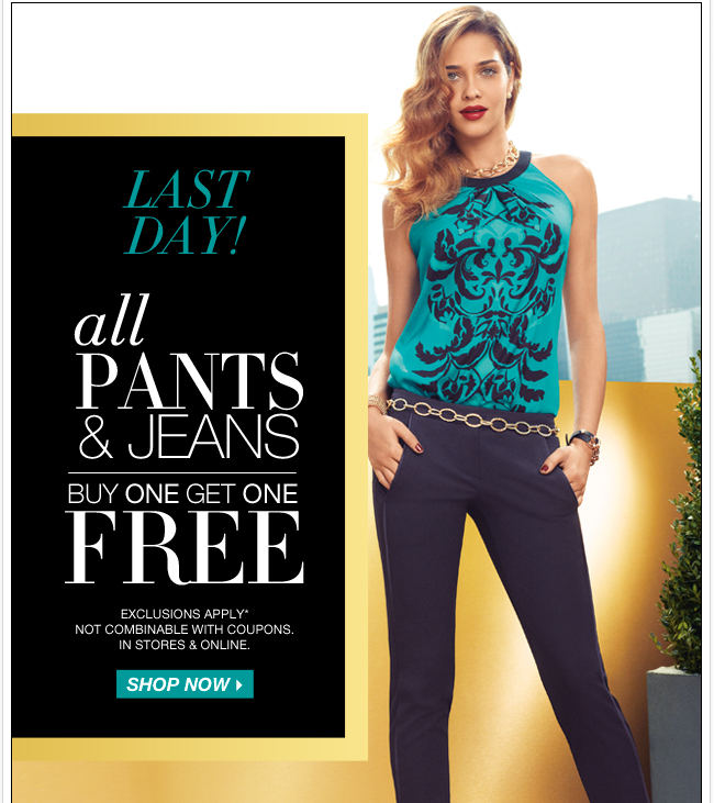 Last day, all pants & jeans buy one, get one FREE!