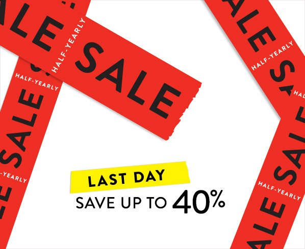 HALF-YEARLY SALE LAST DAY - SAVE UP TO 40%