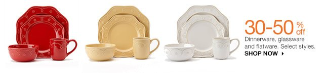 30-50% off Dinnerware, glassware and flatware. Select styles.