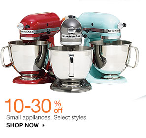 10-30% off Small appliances. Select styles. SHOP NOW