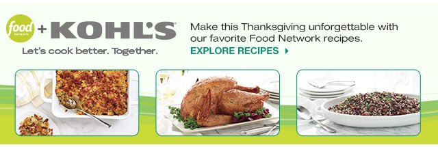 Food Network + Kohl's Let's Cook Better. Together. Make this Thanksgiving unforgettable with our favorite Food Network recipes.  Explore Recipes.