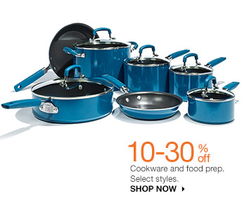 10-30% off Cookware and food prep.  Select styles. SHOP NOW