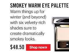 Smokey Warm Eye Palette, $48.50Warm things up for winter (and beyond) with six velvety-rich shades sure to create dramatically smokey looks.Shop Now
