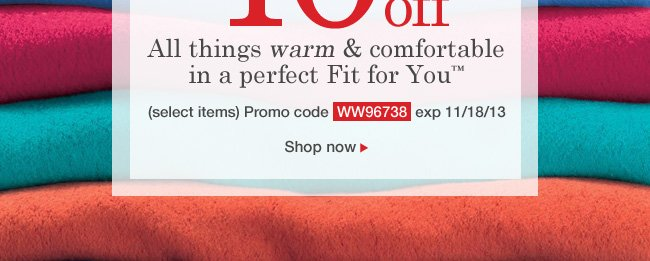 Extra 40% off our cozy favorites. Use promo code WW96738. Expires 11/18/13