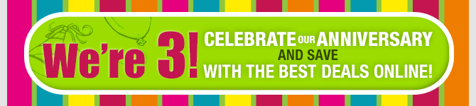 We're 3! Celebrate our anniversary and save with the best deals online!