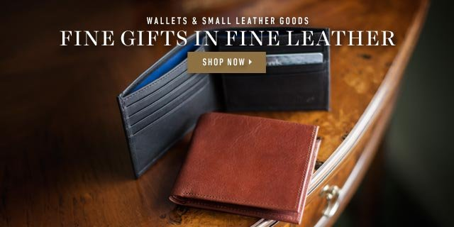Wallets & Small Leather Goods: Fine Gifts In Fine Leather. Shop Now >